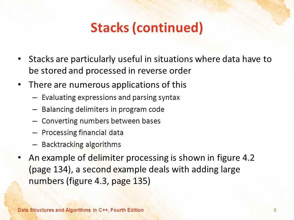 Stacks (continued) Stacks are particularly useful in situations where data have to be stored and processed in reverse order.