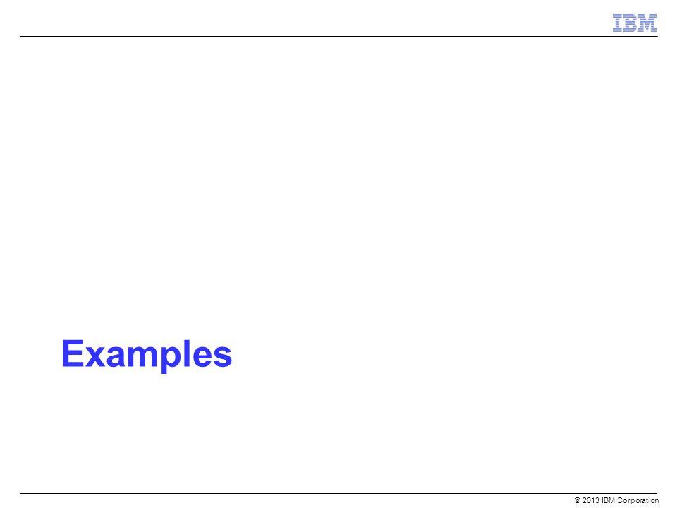 Examples © 2013 IBM Corporation