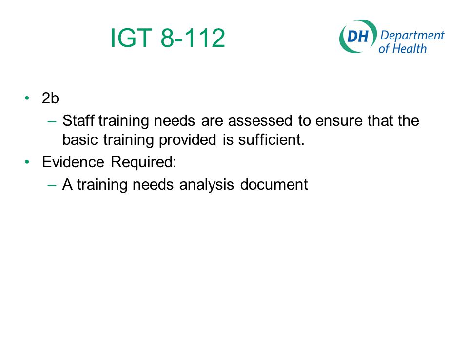 IGT 8-112 2b. Staff training needs are assessed to ensure that the basic training provided is sufficient.