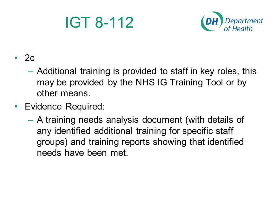 IGT 8-112 2c. Additional training is provided to staff in key roles, this may be provided by the NHS IG Training Tool or by other means.