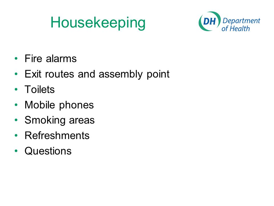 Housekeeping Fire alarms Exit routes and assembly point Toilets