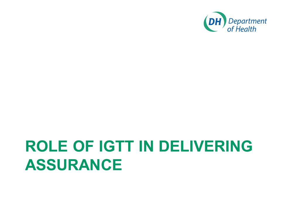 role of IGTT in delivering assurance