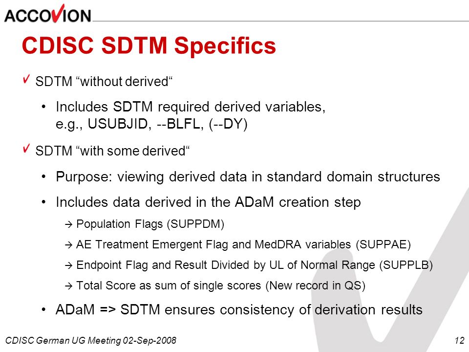 CDISC SDTM Specifics SDTM without derived Includes SDTM required derived variables, e.g., USUBJID, --BLFL, (--DY)