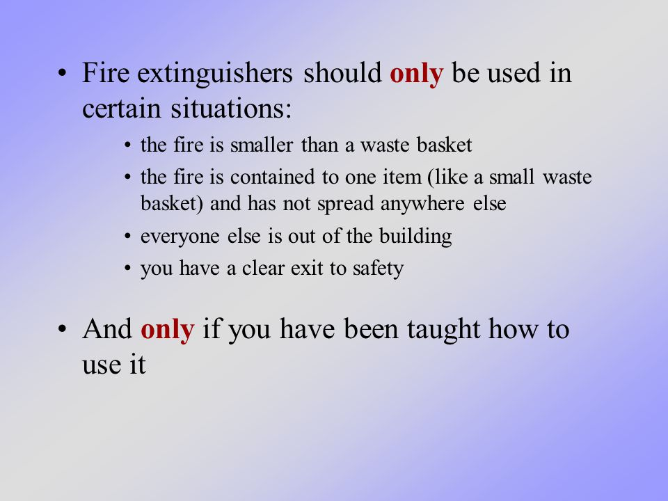 It is important to know when to use a fire extinguisher - and when not to.