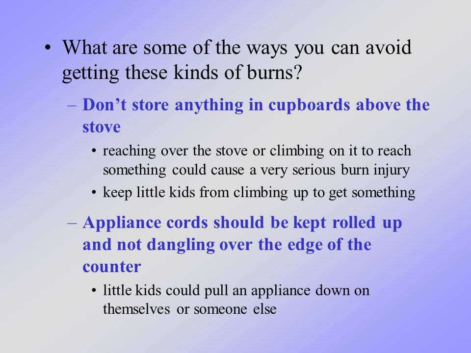 What are some of the ways you can avoid getting these kinds of burns