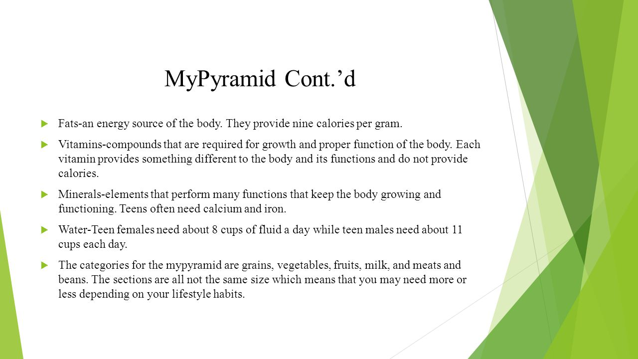 MyPyramid Cont.'d Fats-an energy source of the body. They provide nine calories per gram.