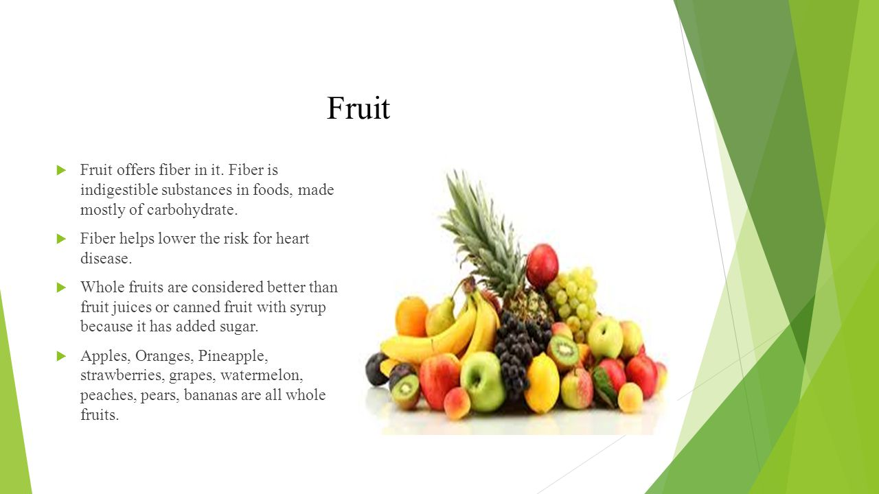 Fruit Fruit offers fiber in it. Fiber is indigestible substances in foods, made mostly of carbohydrate.