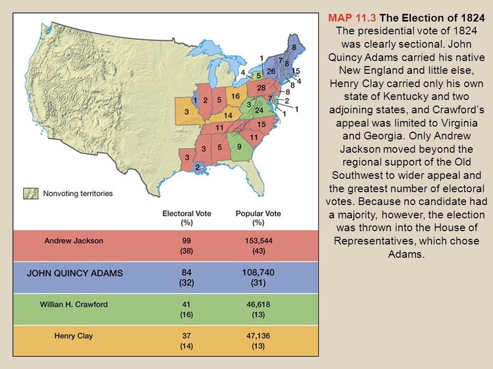 MAP 11.3 The Election of 1824 The presidential vote of 1824 was clearly sectional.