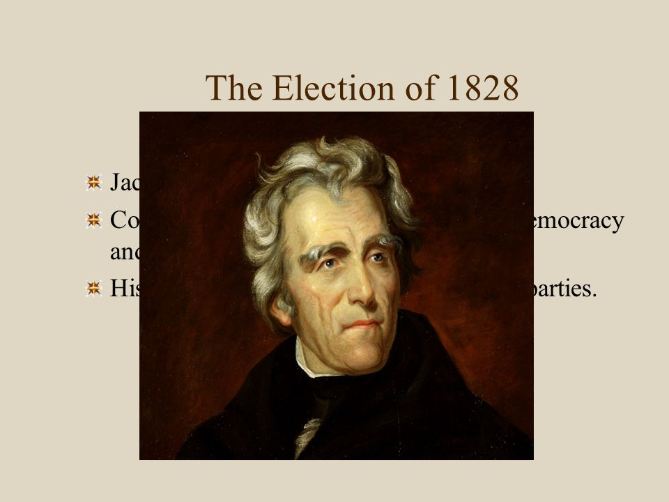 The Election of 1828 Jackson triumphed in 1828