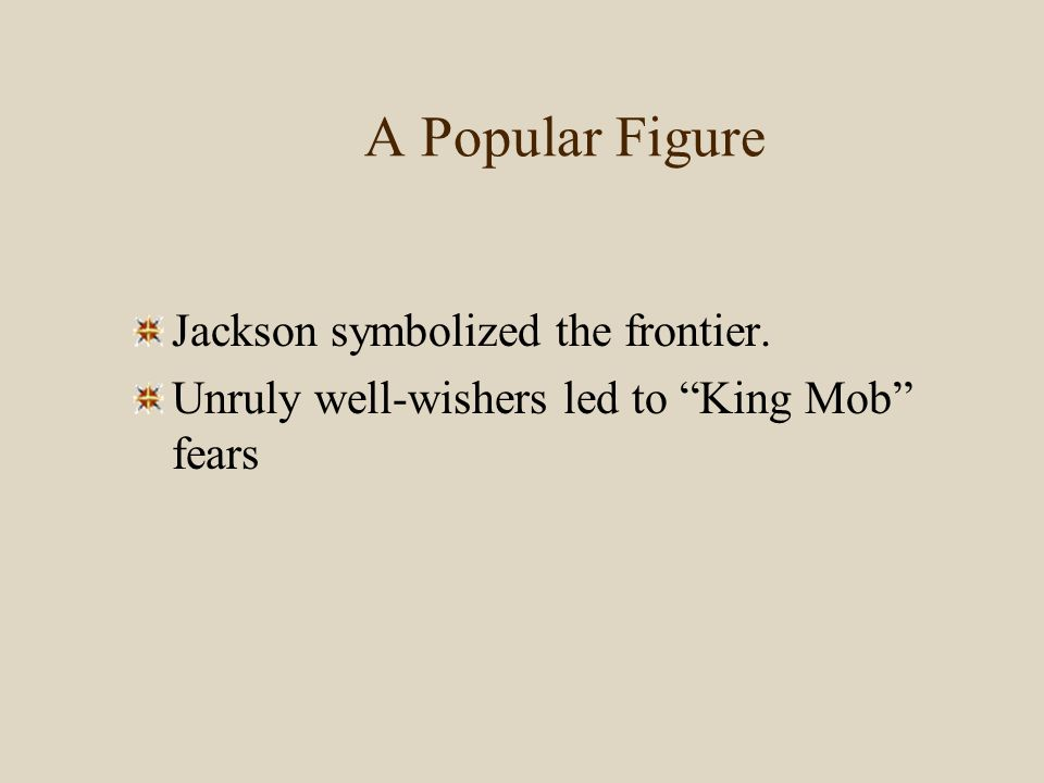 A Popular Figure Jackson symbolized the frontier.