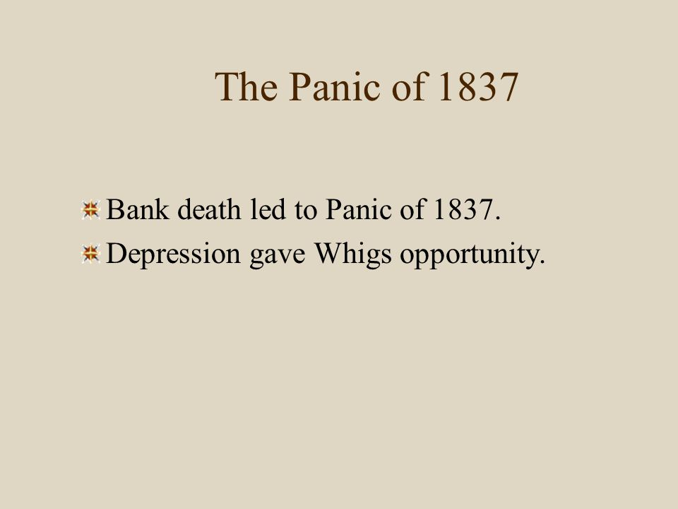 The Panic of 1837 Bank death led to Panic of 1837.