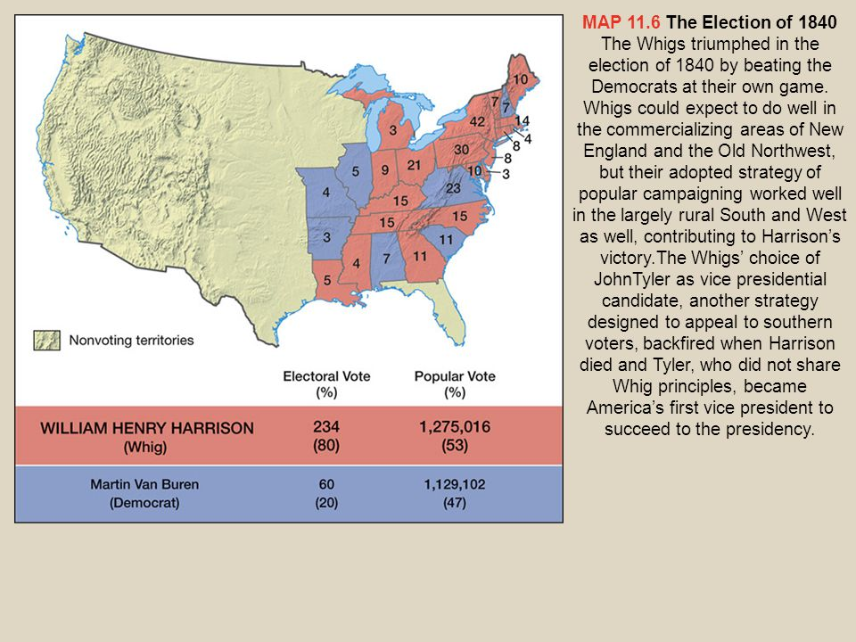 MAP 11.6 The Election of 1840 The Whigs triumphed in the election of 1840 by beating the Democrats at their own game.