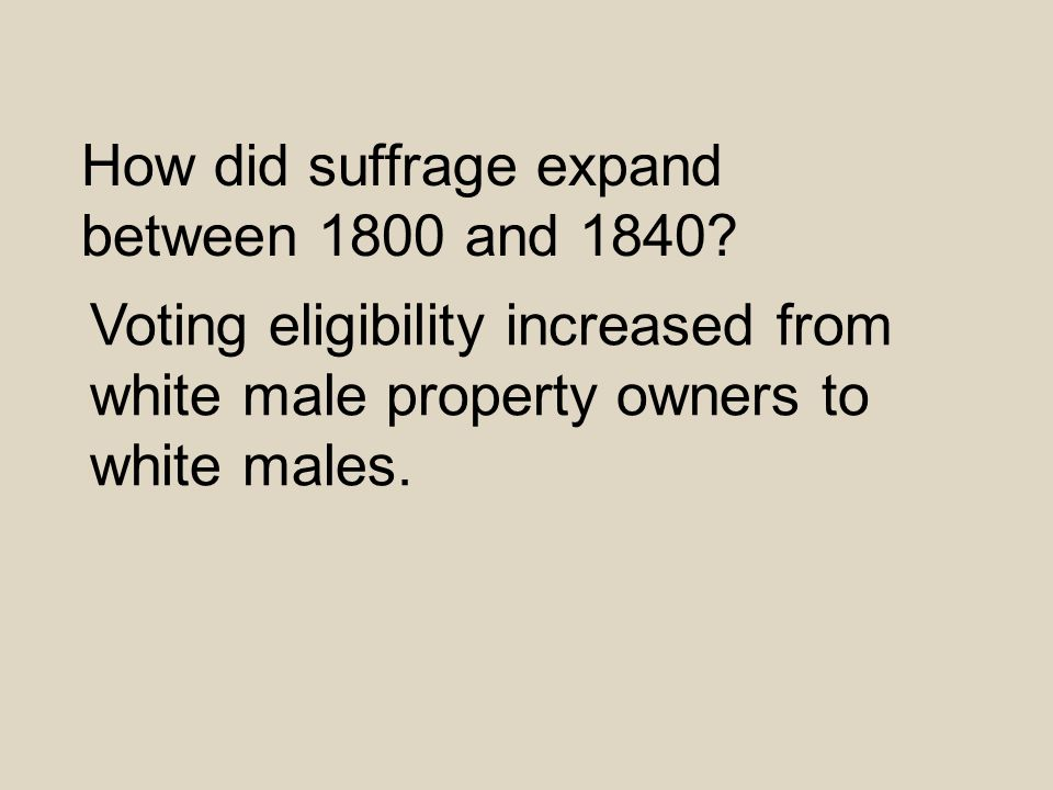 How did suffrage expand between 1800 and 1840