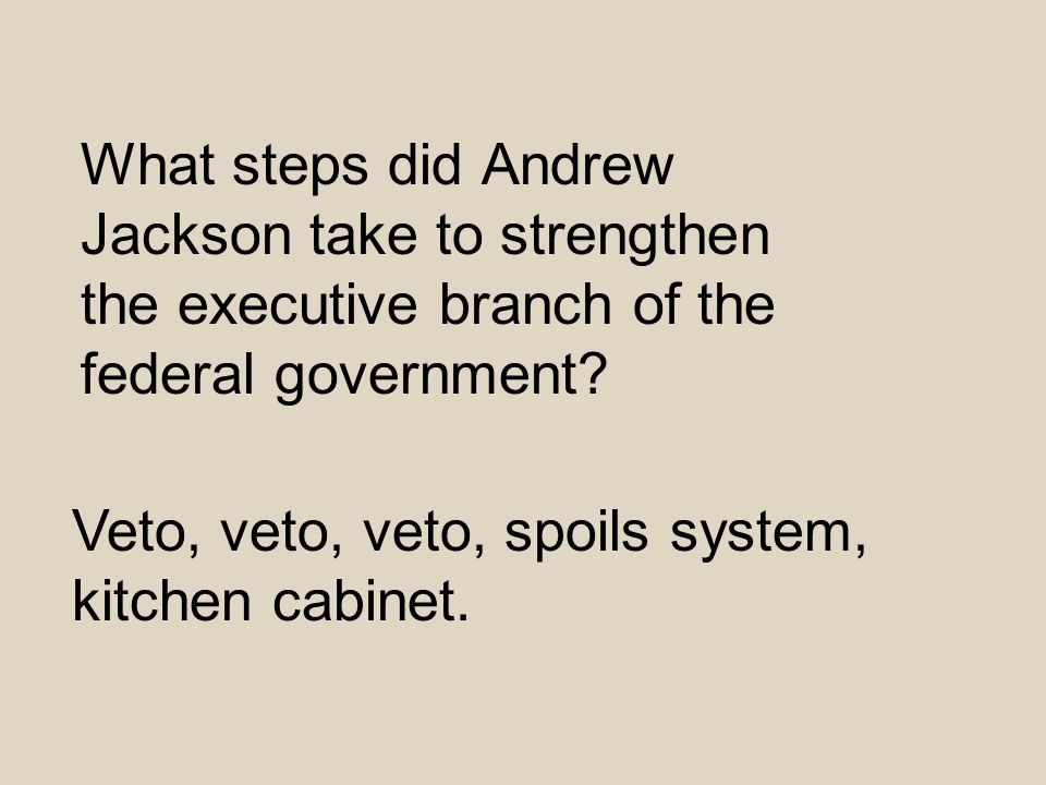 What steps did Andrew Jackson take to strengthen the executive branch of the federal government