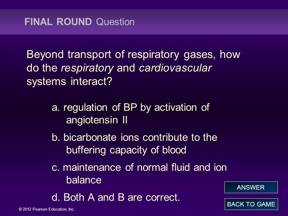 FINAL ROUND Question Beyond transport of respiratory gases, how do the respiratory and cardiovascular systems interact
