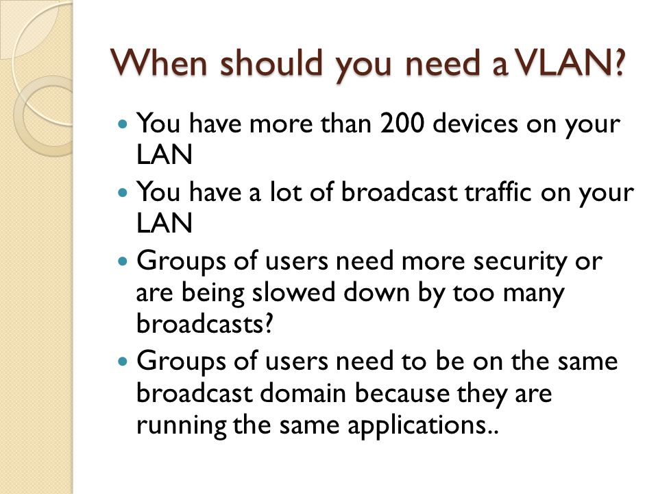 When should you need a VLAN
