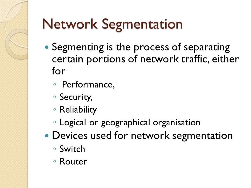 Network Segmentation Segmenting is the process of separating certain portions of network traffic, either for.