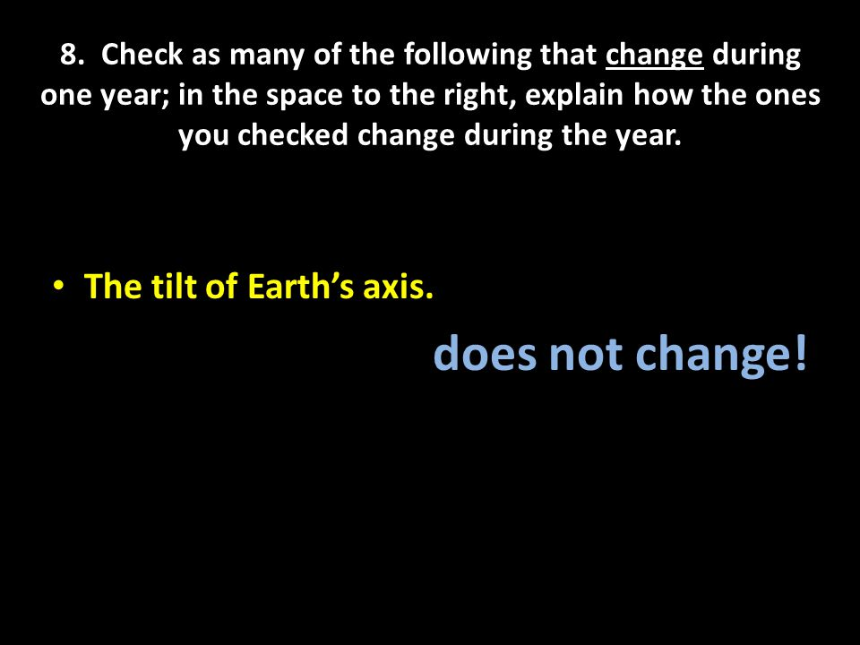 does not change! The tilt of Earth's axis.