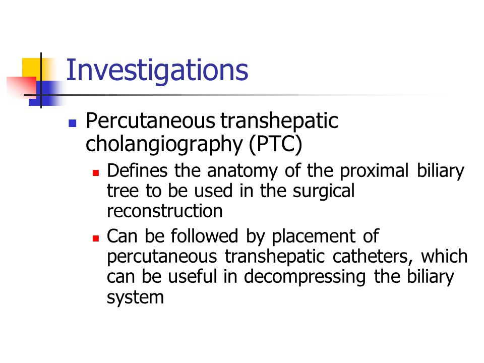 Investigations Percutaneous transhepatic cholangiography (PTC)
