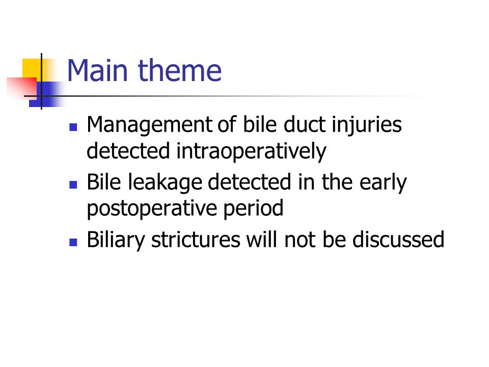 Main theme Management of bile duct injuries detected intraoperatively