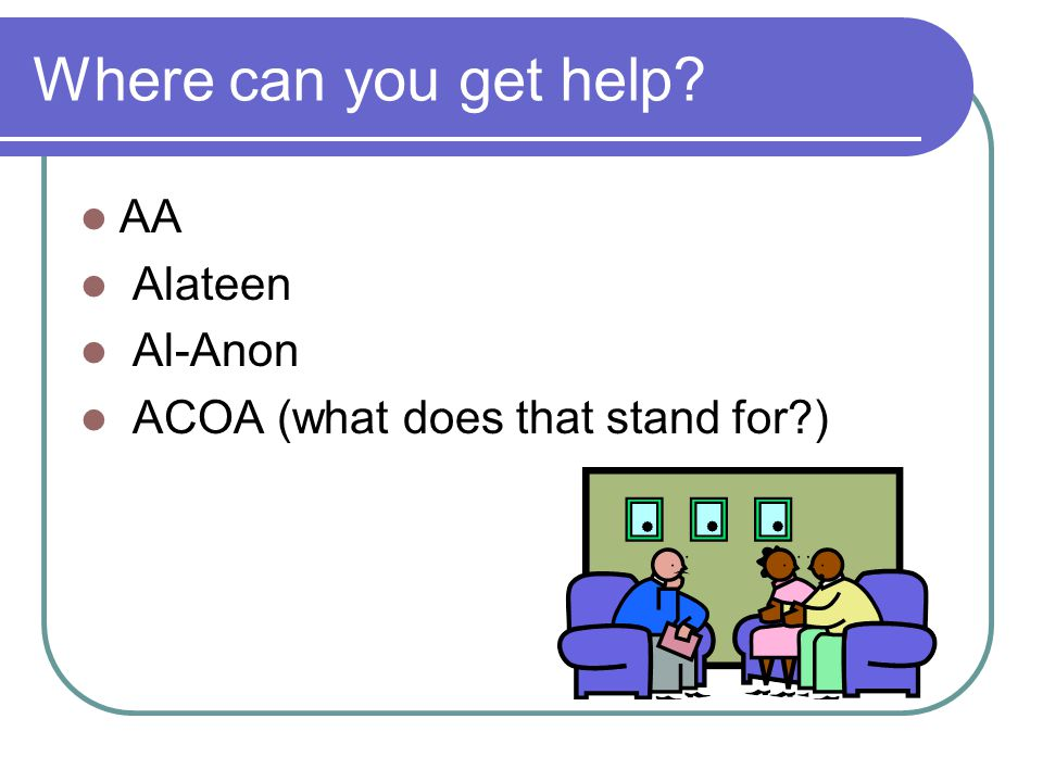 Where can you get help AA Alateen Al-Anon