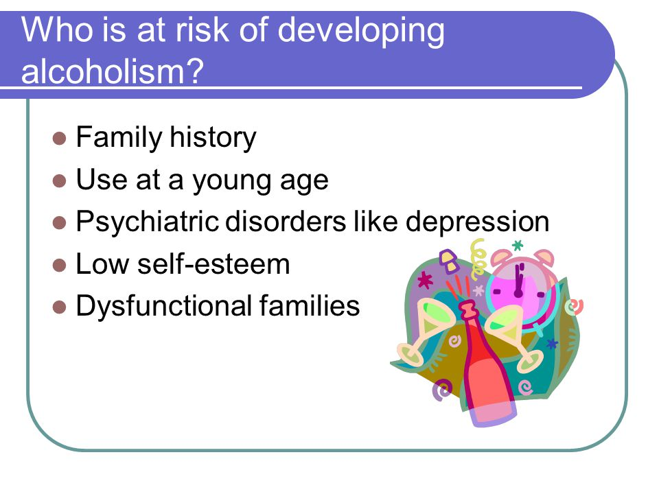 Who is at risk of developing alcoholism