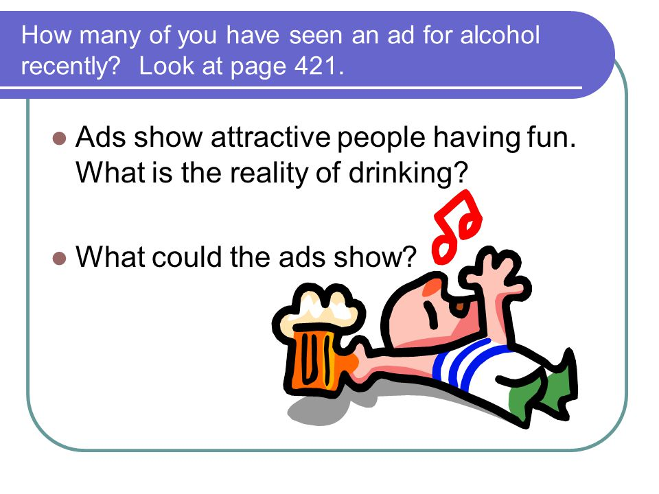 How many of you have seen an ad for alcohol recently Look at page 421.