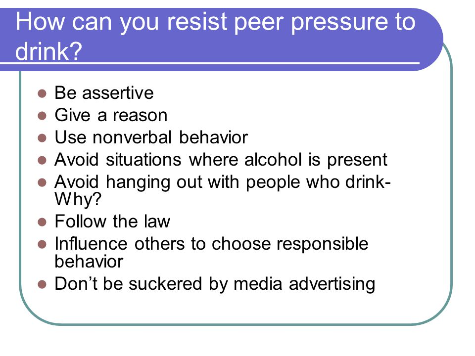 How can you resist peer pressure to drink
