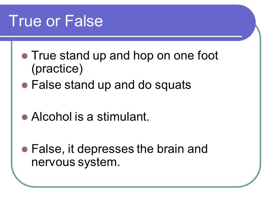 True or False True stand up and hop on one foot (practice)