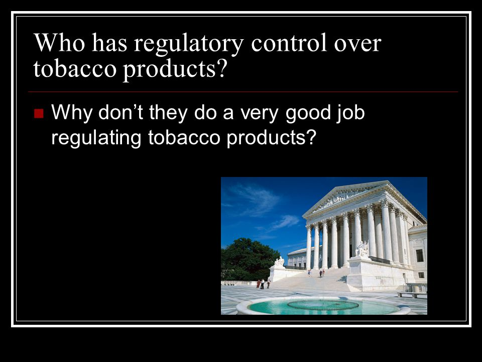 Who has regulatory control over tobacco products