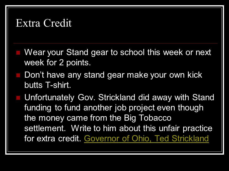 Extra Credit Wear your Stand gear to school this week or next week for 2 points. Don't have any stand gear make your own kick butts T-shirt.