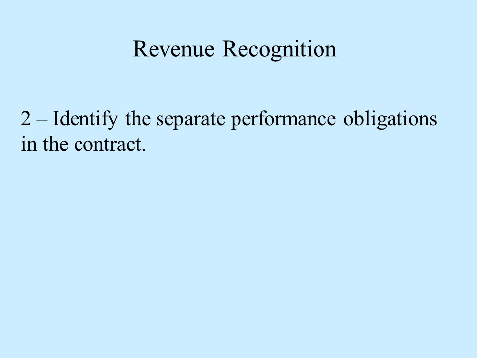 2 – Identify the separate performance obligations in the contract.