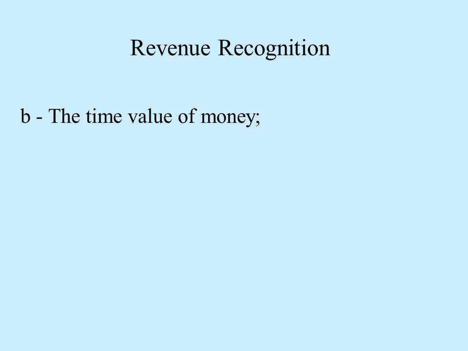 b - The time value of money;