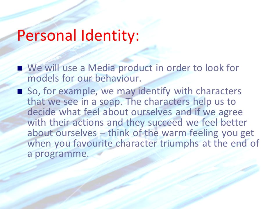 Personal Identity: We will use a Media product in order to look for models for our behaviour.