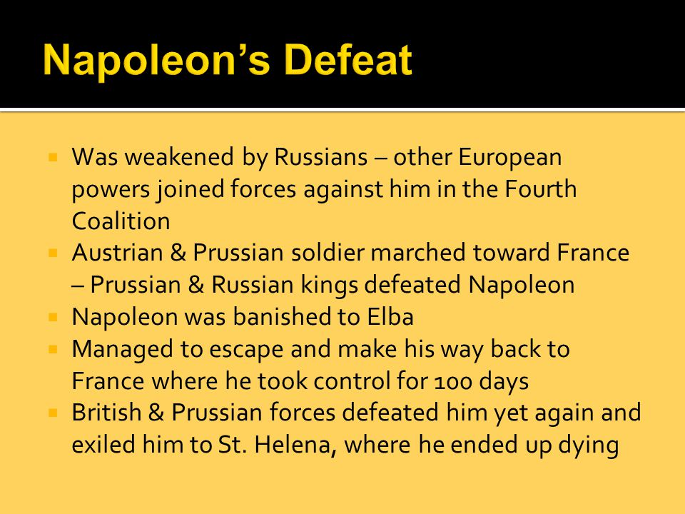 Napoleon's Defeat Was weakened by Russians – other European powers joined forces against him in the Fourth Coalition.