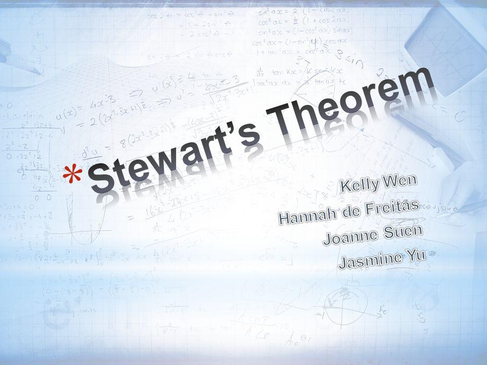 Stewart's Theorem Kelly Wen Hannah de Freitas Joanne Suen Jasmine Yu
