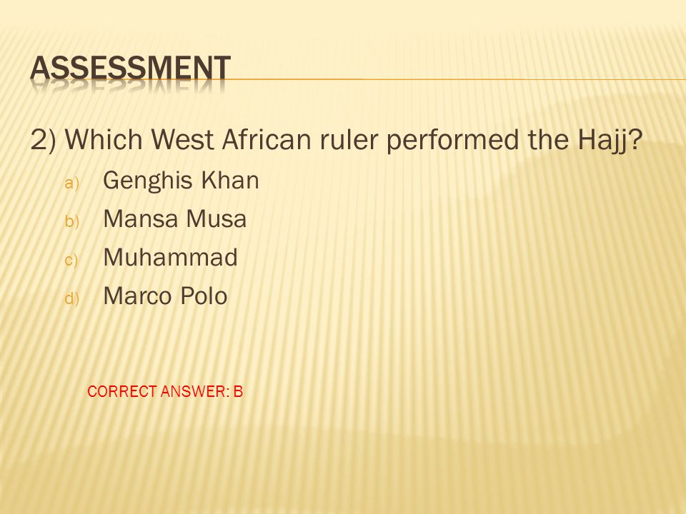 Assessment 2) Which West African ruler performed the Hajj