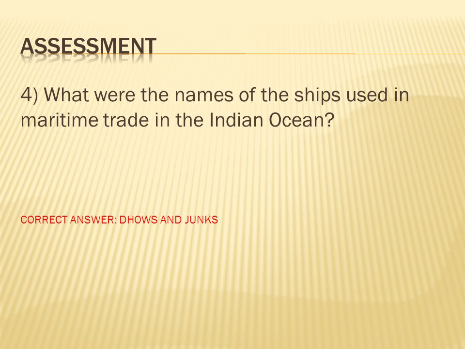 ASSESSMENT 4) What were the names of the ships used in maritime trade in the Indian Ocean.