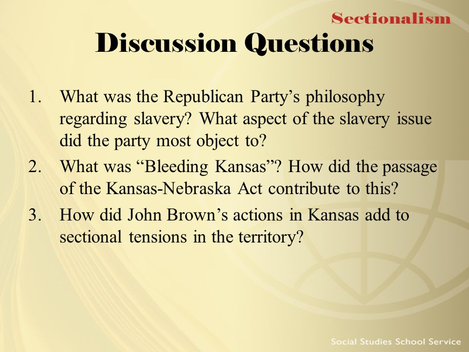 Discussion Questions What was the Republican Party's philosophy regarding slavery What aspect of the slavery issue did the party most object to