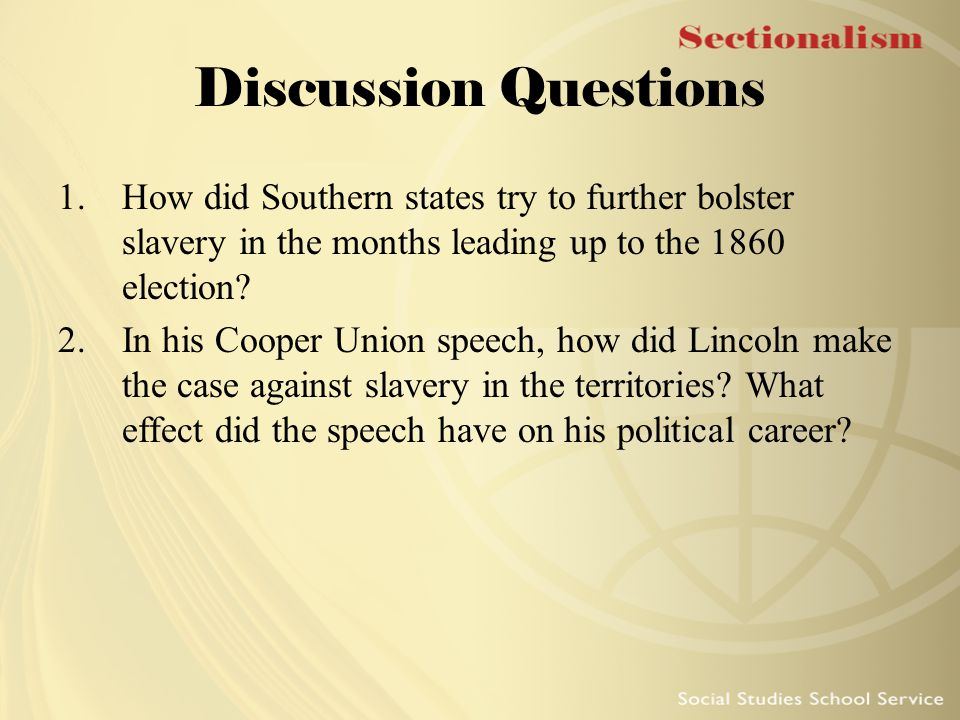 Discussion Questions How did Southern states try to further bolster slavery in the months leading up to the 1860 election