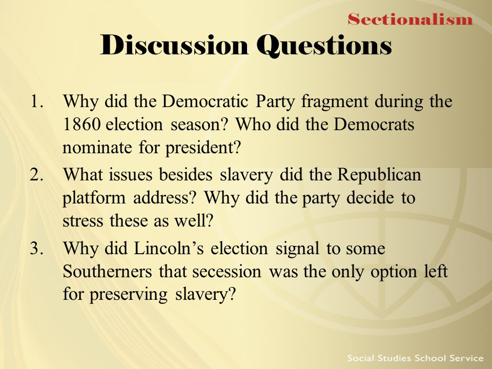 Discussion Questions Why did the Democratic Party fragment during the 1860 election season Who did the Democrats nominate for president