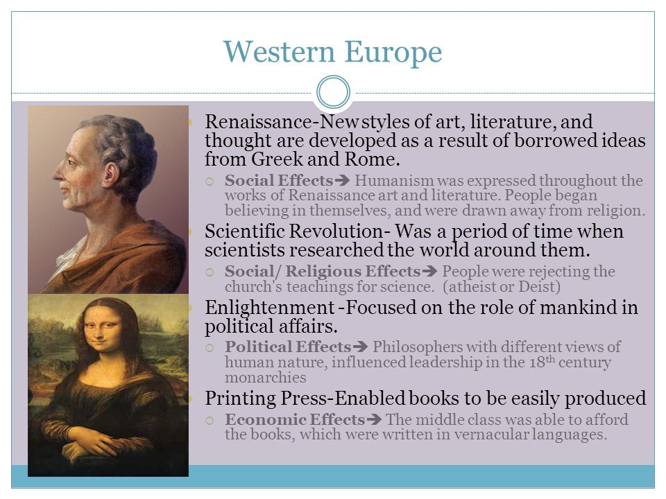 Western Europe Renaissance-New styles of art, literature, and thought are developed as a result of borrowed ideas from Greek and Rome.