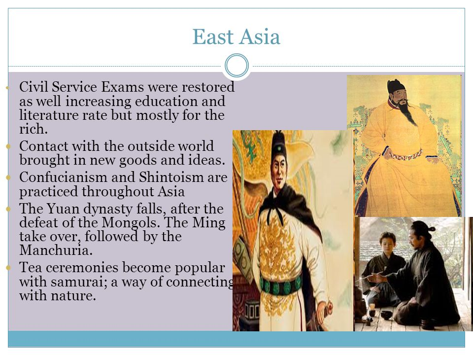 East Asia Civil Service Exams were restored as well increasing education and literature rate but mostly for the rich.