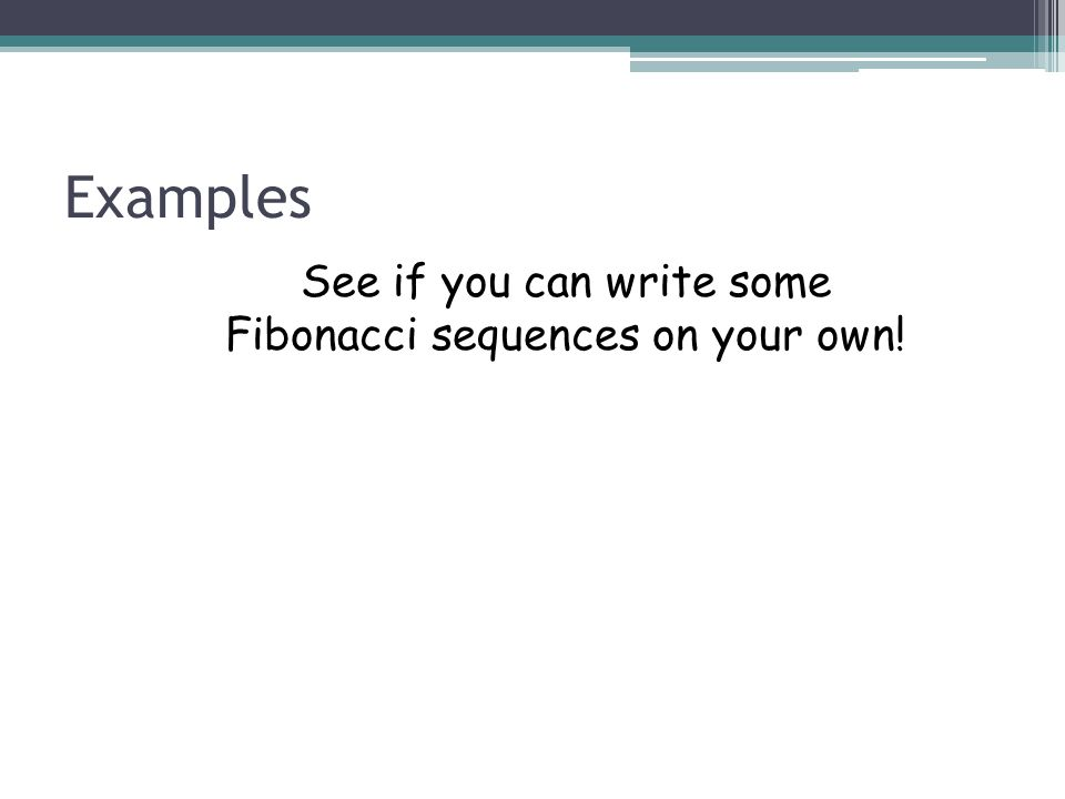 See if you can write some Fibonacci sequences on your own!