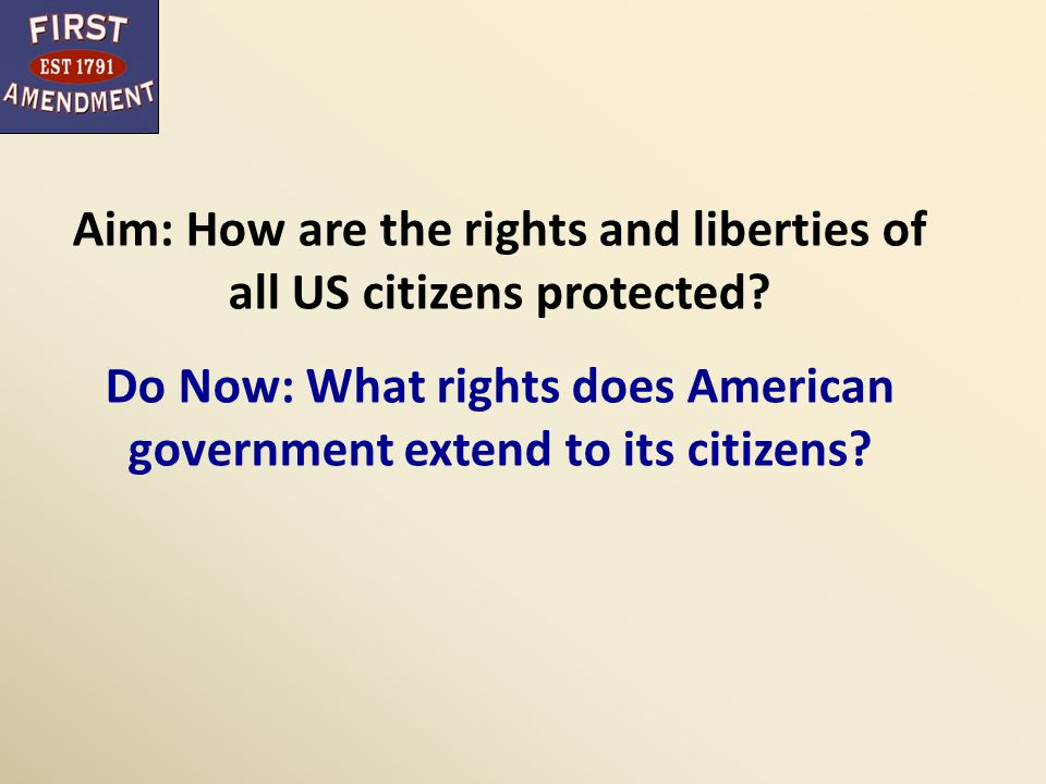 Aim: How are the rights and liberties of all US citizens protected