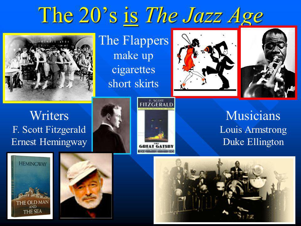 The 20's is The Jazz Age The Flappers Writers Musicians make up