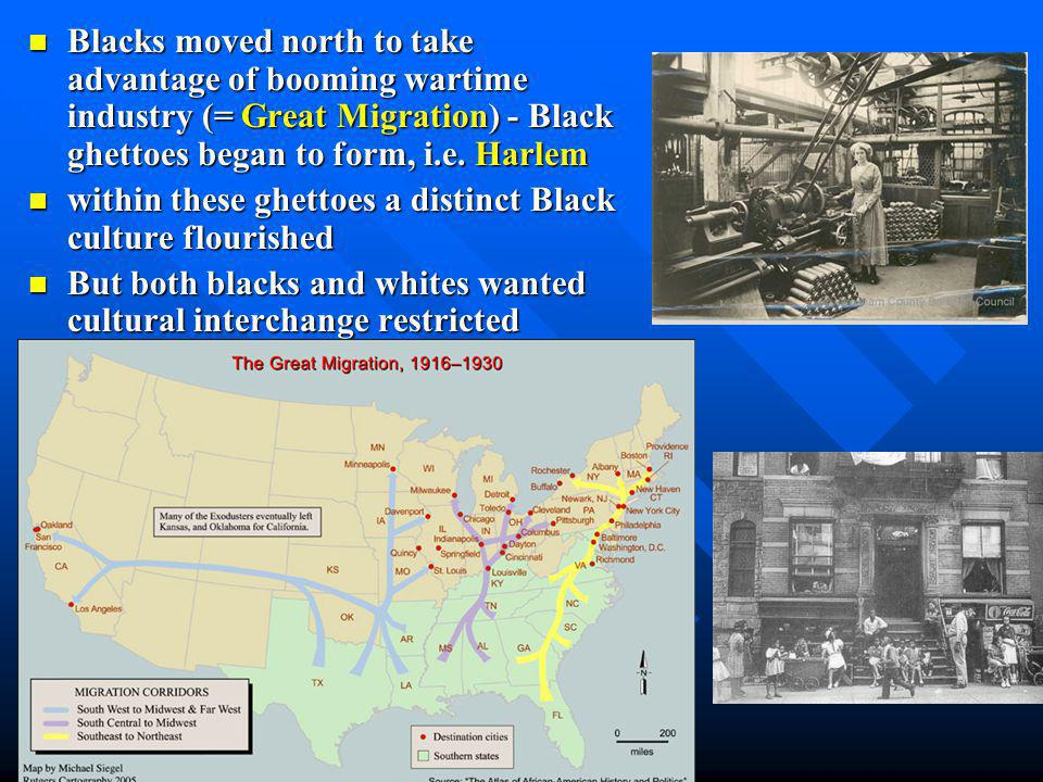 Blacks moved north to take advantage of booming wartime industry (= Great Migration) - Black ghettoes began to form, i.e. Harlem