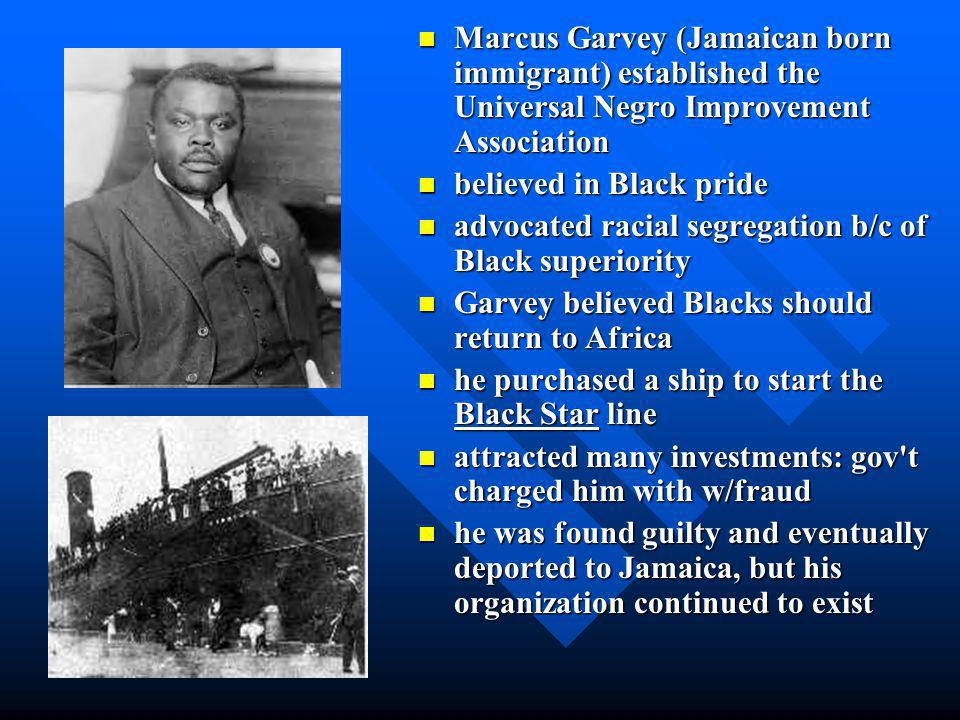 Marcus Garvey (Jamaican born immigrant) established the Universal Negro Improvement Association
