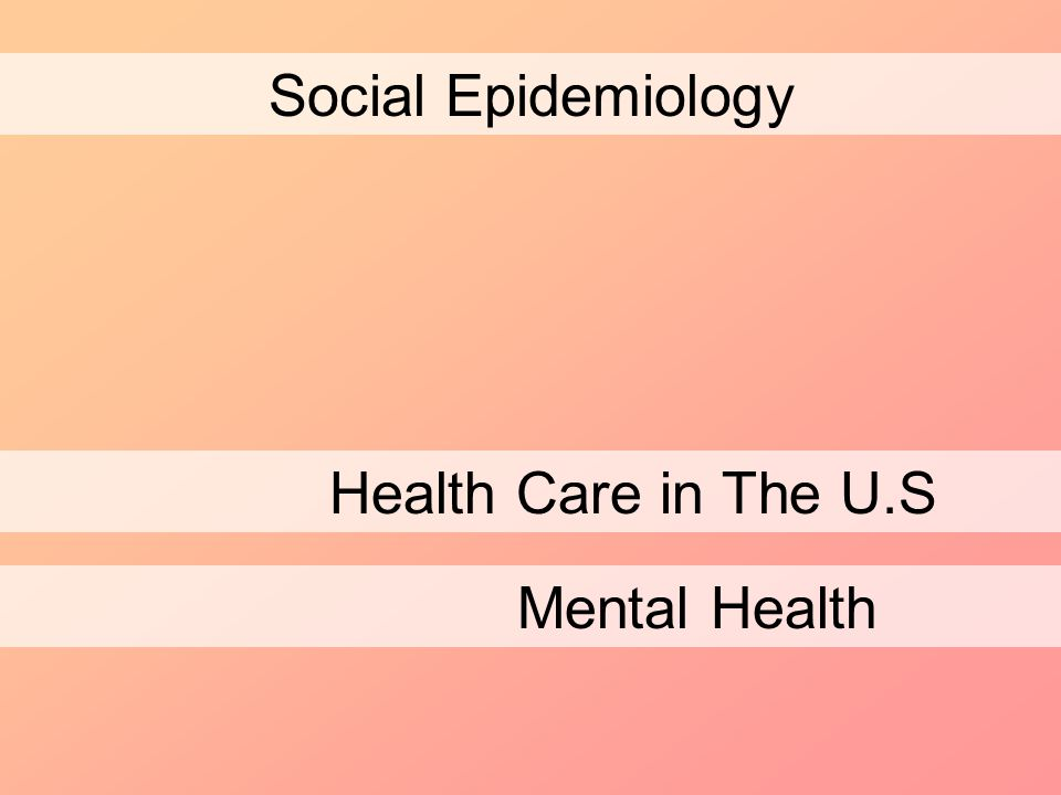 Social Epidemiology Health Care in The U.S Mental Health