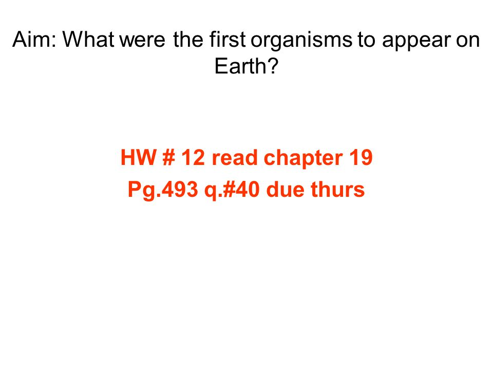 Aim: What were the first organisms to appear on Earth